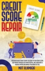 Credit Score Repair: Discover The Best Credit Secrets To Easily Fix Your Credit Score. Use Proven Strategies Explained in Detail, And Learn Cover Image