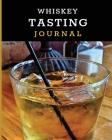 Whiskey Tasting Journal: Tasting Whiskey Notebook - Cigar Bar Companion - Single Malt - Bourbon Rye Try - Distillery Philosophy - Scotch - Whis Cover Image