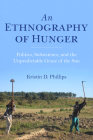 An Ethnography of Hunger: Politics, Subsistence, and the Unpredictable Grace of the Sun (Framing the Global) Cover Image