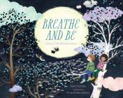 Breathe and Be: A Book of Mindfulness Poems Cover Image