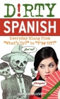 Dirty Spanish: Third Edition: Everyday Slang from
