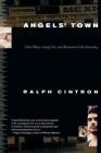 Angels Town: Chero Ways, Gang Life, and the Rhetorics of Everyday Cover Image