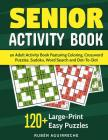 Senior Activity Book: an Adult Activity Book Featuring Coloring, Crossword Puzzles, Sudoku, Word Search and Dot-To-Dot: 120+ Large-Print Eas Cover Image