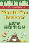 Try Not To Laugh Challenge - Would You Rather? Eww Edition: 190 Hilarious, Silly & Gross Would You Rather Questions and Scenarios for Boys & Girls Age Cover Image
