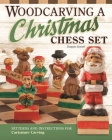 Woodcarving a Christmas Chess Set: Patterns and Instructions for Caricature Carving Cover Image