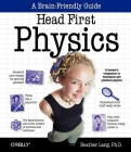 Head First Physics: A Learner's Companion to Mechanics and Practical Physics (AP Physics B - Advanced Placement) Cover Image
