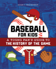 Baseball for Kids: A Young Fan's Guide to the History of the Game Cover Image