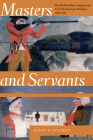 Masters and Servants: The Hudson's Bay Company and Its North American Workforce, 1668-1786 Cover Image