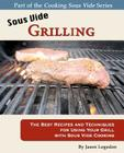 Sous Vide Grilling: The Best Recipes and Techniques for Using Your Grill with Sous Vide Cooking Cover Image