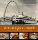 The Delta Queen Cookbook: The History and Recipes of the Legendary Steamboat Cover Image