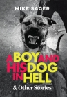 A Boy and His Dog in Hell: And Other True Stories Cover Image