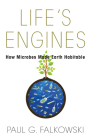 Life's Engines: How Microbes Made Earth Habitable Cover Image