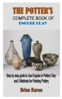 The Potter's Complete Book of Engobe Clay: Step by step guide to Use Engobe in Pottery Clay and 5 Methods for Painting Pottery Cover Image