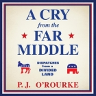 A Cry from the Far Middle Lib/E: Dispatches from a Divided Land Cover Image
