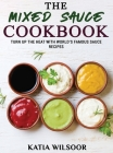 The Mixed Sauce Cookbook: Turn Up The Heat With World's Famous Sauce Recipes Cover Image