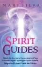 Spirit Guides: Unlock the Secrets to Connecting with Your Guardian Angels, Archangels, Spirit Animals, Departed Loved Ones, and More Cover Image