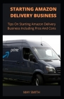 Starting Amazon Delivery Business: Tips On Starting Amazon Delivery Business Including Pros And Cons Cover Image