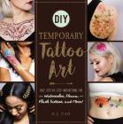 DIY Temporary Tattoo Art: Easy Step-by-Step Instructions for Watercolor, Henna, Flash Tattoos, and More! Cover Image