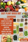 Easy Plant Based Diet Cookbook: The Health Benefits of Eating a Plant-Based Diet. A complete Guide, Shopping List and Easy Recipes That Will Make You Cover Image