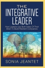 The Integrative Leader: How Leaders Use Both Sides of Their Brain to Build Resilient Companies Cover Image