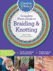 Creative Kids Complete Photo Guide to Braiding and Knotting Cover Image