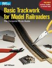 Basic Trackwork for Model Railroaders: The Complete Photo Guide Cover Image