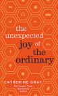 The Unexpected Joy of the Ordinary Cover Image