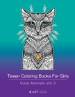 Tween Coloring Books For Girls: Cute Animals Vol 3: Colouring Book for Teenagers, Young Adults, Boys, Girls, Ages 9-12, 13-16, Arts & Craft Gift, Deta Cover Image