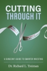 Cutting Through It: A Surgeon's Guide to Smarter Investing Cover Image
