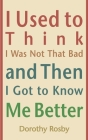 I Used to Think I Was Not That Bad and Then I Got to Know Me Better Cover Image