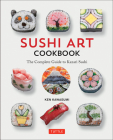 Sushi Art Cookbook: The Complete Guide to Kazari Sushi Cover Image