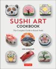 Sushi Art Cookbook: The Complete Guide to Kazari Maki Sushi Cover Image