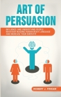 Art of Persuasion: Influence and Understand People Behavior Reading Human Body Language and Increase your Empathy Cover Image