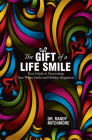 The Gift of a Life Smile: Your Guide to Uncovering Your White Smile and Hidden Happiness Cover Image