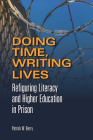 Doing Time, Writing Lives: Refiguring Literacy and Higher Education in Prison Cover Image