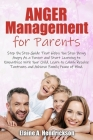 Anger Management for Parents: Step By Step Guide: That Helps You Stop Being Angry As a Parent and Start Learning to Empathize With Your Child. Learn Cover Image