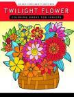 Twilight Flower: Coloring Books for Seniors Cover Image