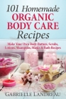 Organic Body Care: 101 Homemade Beauty Products Recipes-Make Your Own Body Butters, Body Scrubs, Lotions, Shampoos, Masks And Bath Recipe Cover Image