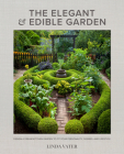 The Elegant and Edible Garden: Design a Dream Kitchen Garden to Fit Your Personality, Desires, and Lifestyle Cover Image