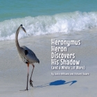 Heronymus Heron Discovers His Shadow: (and a Whole Lot More) Cover Image