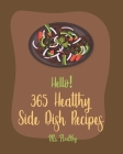 Hello! 365 Healthy Side Dish Recipes: Best Healthy Side Dish Cookbook Ever For Beginners [Book 1] Cover Image