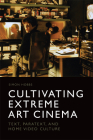 Cultivating Extreme Art Cinema: Text, Paratext and Home Video Culture Cover Image