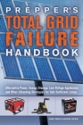 Prepper's Total Grid Failure Handbook: Alternative Power, Energy Storage, Low Voltage Appliances and Other Lifesaving Strategies for Self-Sufficient Living Cover Image