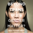 Beyond Trans: Does Gender Matter? Cover Image