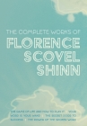 The Complete Works of Florence Scovel Shinn: The Game of Life and How to Play It; Your Word is Your Wand; The Secret Door to Success; and The Power of Cover Image