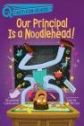 Our Principal Is a Noodlehead! (QUIX) Cover Image