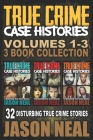 True Crime Case Histories - (Books 1, 2 & 3): 32 Disturbing True Crime Stories (3 Book True Crime Collection) Cover Image