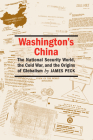 Washington's China: The National Security World, the Cold War, and the Origins of Globalism Cover Image
