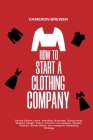 How to Start a Clothing Company - Deluxe Edition Learn Branding, Business, Outsourcing, Graphic Design, Fabric, Fashion Line Apparel, Shopify, Fashion Cover Image