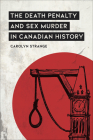 The Death Penalty and Sex Murder in Canadian History (Osgoode Society for Canadian Legal History) Cover Image